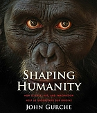 Shaping humanity : how science, art, and imagination help us understand our origins