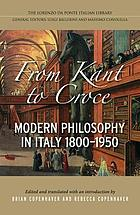 From Kant to Croce : Modern Philosophy in Italy 1800-1950