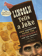 Lincoln tells a joke : how laughter saved the president (and the country)