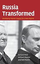 Russia transformed : developing popular support for a new regime