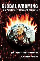 Global warming in a politically correct climate : how truth became controversial