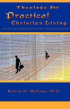 Theology for practical Christian living : cultivating a closer relationship with our Lord and Savior Christ Jesus