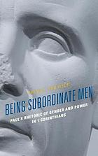 Being subordinate men : Paul's rhetoric of gender and power in 1 Corinthians