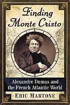 Finding Monte Cristo : Alexandre Dumas and the French Atlantic world