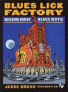 Blues lick factory : building great blues riffs