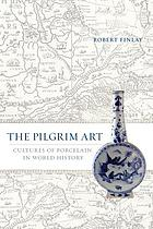 The pilgrim art : the culture of porcelain in world history