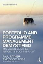 Portfolio and programme management demystified : managing multiple projects successfully