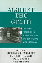 Against the grain the Vayda tradition in human ecology and ecological anthropology