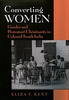 Converting women : gender and Protestant Christianity in colonial South India