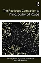 The Routledge companion to philosophy of race