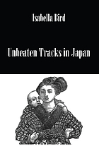 Unbeaten tracks in Japan : an account of travels in the interior including visits to the aborigines of Yezo and the shrines of Nikko