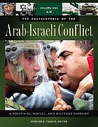 The encyclopedia of the Arab-Israeli conflict : a political, social, and military history