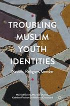 Troubling Muslim youth identities : nation, religion, gender