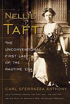 Nellie Taft : the unconventional first lady of the ragtime era
