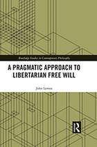 A Pragmatic Approach to Libertarian Free Will.