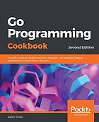 Go programming cookbook : over 85 recipes to build modular, readable, and testable Golang applications across various domains