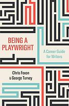 Being a playwright : a career guide for writers