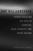 The macabresque : human violation and hate in genocide, mass atrocity and enemy-making