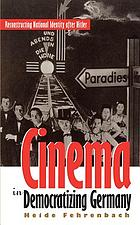 Cinema in democratizing Germany : reconstructing national identity after Hitler