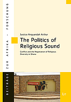 The politics of religious sound : conflict and the negotiation of religious diversity in Ghana