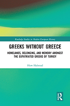 Greeks without Greece : homelands, belonging, and memory amongst the expatriated Greeks of Turkey