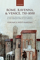 Rome, Ravenna, and Venice, 750-1000 : Byzantine Heritage, Imperial Present, and the Construction of City Identity