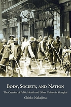 Body, society, and nation : the creation of public health and urban culture in Shanghai