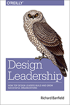 Design leadership : how top design leaders build and grow successful organizations