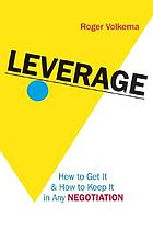 Leverage : how to get it and how to keep it in any negotiation