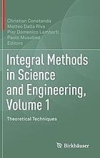 Integral methods in science and engineering. Volume 1, Theoretical techniques