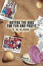 Outfox the kids for fun and profit : pearls of wisdom from the Klamm