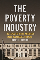 The poverty industry : the exploitation of America's most vulnerable citizens
