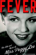 Fever : the life and music of Miss Peggy Lee