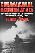Guadalcanal : decision at sea : the naval battle of Guadalcanal, Nov. 13-15, 1942