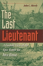 The last lieutenant : a foxhole view of the epic battle for Iwo Jima