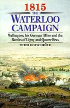 1815, the Waterloo campaign / [1], Wellington, his German allies and the Battles of Ligny and Quatre Bras.
