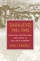 Sarajevo, 1941-1945 : Muslims, Christians, and Jews in Hitler's Europe