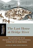 The Last House at Bridge River : the Archaeology of an Aboriginal Household in British Columbia during the Fur Trade Period
