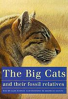 The big cats and their fossil relatives : an illustrated guide to their evolution and natural history