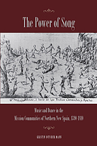 The power of song : music and dance in the mission communities of northern New Spain, 1590-1810