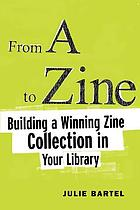 From A to zine : building a winning zine collection in your library