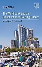 The World Bank and the globalisation of housing finance : mortgaging development