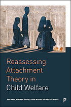 Reassessing Attachment Theory in Child Welfare : A critical appraisal.