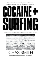 Cocaine + surfing : a sordid history of surfing's greatest love affair
