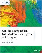 Cut your client's tax bill : individual tax planning tips and strategies