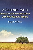 A greener faith : religious environmentalism and our planet's future