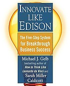 Innovate like Edison : the five-step system for breakthrough business success