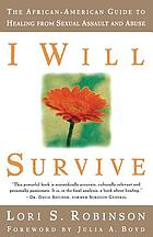 I will survive : the African-American guide to healing from sexual assault and abuse