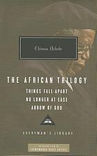 The African trilogy : Things fall apart ; No longer at ease ; Arrow of God