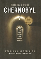 Voices from Chernobyl : [the oral history of a nuclear disaster]